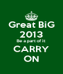 Great BiG 2013 Be a part of it CARRY ON - Personalised Poster A4 size