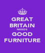 GREAT BRITAIN NEEDS GOOD FURNITURE - Personalised Poster A4 size