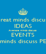 Great minds discuss IDEAS Average minds discuss EVENTS Small minds discuss PEOPLE - Personalised Poster A4 size