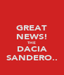 GREAT NEWS! THE DACIA SANDERO.. - Personalised Poster A4 size