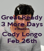 Great Ready 3 More Days #SheSaid Cody Longo Feb 26th - Personalised Poster A4 size