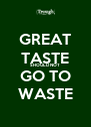GREAT TASTE SHOULD NOT GO TO WASTE - Personalised Poster A4 size