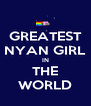 GREATEST NYAN GIRL IN THE WORLD - Personalised Poster A4 size