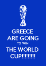 GREECE  ARE GOING TO WIN THE WORLD  CUP!!!!!!!!! - Personalised Poster A4 size