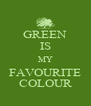 GREEN IS MY FAVOURITE COLOUR - Personalised Poster A4 size