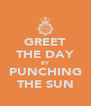 GREET THE DAY BY PUNCHING THE SUN - Personalised Poster A4 size