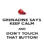 GRENADINE SAYS KEEP CALM AND DON'T TOUCH THAT BUTTON! - Personalised Poster A4 size