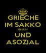 GRIECHE IM SAKKO REICH UND ASOZIAL - Personalised Poster A4 size