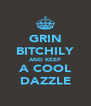 GRIN BITCHILY AND KEEP A COOL DAZZLE - Personalised Poster A4 size
