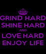 GRIND HARD SHINE HARD AND LOVE HARD ENJOY LIFE - Personalised Poster A4 size