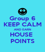 Group 6 KEEP CALM AND EARN HOUSE  POINTS - Personalised Poster A4 size