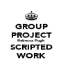 GROUP PROJECT Rebecca Pugh SCRIPTED WORK - Personalised Poster A4 size