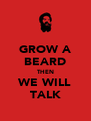 GROW A BEARD THEN WE WILL TALK - Personalised Poster A4 size