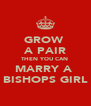 GROW  A PAIR THEN YOU CAN  MARRY A  BISHOPS GIRL - Personalised Poster A4 size