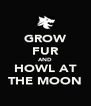 GROW FUR AND HOWL AT THE MOON - Personalised Poster A4 size