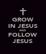 GROW IN JESUS AND FOLLOW JESUS - Personalised Poster A4 size