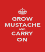 GROW MUSTACHE AND CARRY ON - Personalised Poster A4 size