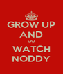 GROW UP AND GO WATCH NODDY - Personalised Poster A4 size