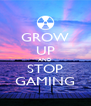 GROW UP AND STOP GAMING - Personalised Poster A4 size