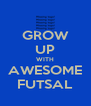 GROW UP WITH AWESOME FUTSAL - Personalised Poster A4 size