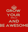 GROW  YOUR  BALLS AND BE AWESOME - Personalised Poster A4 size