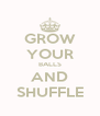 GROW YOUR BALLS AND SHUFFLE - Personalised Poster A4 size