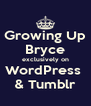 Growing Up Bryce exclusively on WordPress  & Tumblr - Personalised Poster A4 size