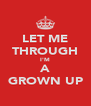 LET ME THROUGH I'M A GROWN UP - Personalised Poster A4 size