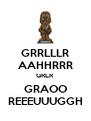 GRRLLLR AAHHRRR GRLR GRAOO REEEUUUGGH - Personalised Poster A4 size