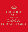 GRUDGE ME BECAUSE I AM A  TURKISH GIRL - Personalised Poster A4 size