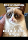 Grumpy says, Have a Happy Birthday, Joanne! He could care less though! - Personalised Poster A4 size