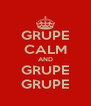 GRUPE CALM AND GRUPE GRUPE - Personalised Poster A4 size