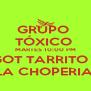 GRUPO  TÓXICO  MARTES 10:00 PM GOT TARRITO ? LA CHOPERIA  - Personalised Poster A4 size
