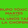 GRUPO TÓXICO MARTES 10:00 PM QUE TAL UNOS TARROS ? EN LA CHOPERIA  - Personalised Poster A4 size