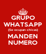 GRUPO WHATSAPP (Se ocupan chicas) MANDEN NUMERO - Personalised Poster A4 size
