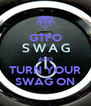 GTFO  AND TURN YOUR SWAG ON - Personalised Poster A4 size