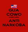 GUA COWO GANTENG ANTI NARKOBA - Personalised Poster A4 size