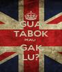 GUA TABOK MAU  GAK LU? - Personalised Poster A4 size
