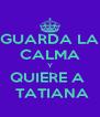GUARDA LA CALMA Y QUIERE A   TATIANA - Personalised Poster A4 size