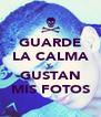 GUARDE LA CALMA Y GUSTAN MIS FOTOS - Personalised Poster A4 size