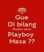 Gue Di bilang Modus sama Playboy  Masa ?? - Personalised Poster A4 size