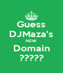 Guess DJMaza's NEW Domain ????? - Personalised Poster A4 size