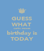 GUESS WHAT curtis moses birthday is TODAY - Personalised Poster A4 size