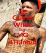 Guess What  Guys YG 4Hunnid - Personalised Poster A4 size