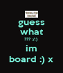 guess what ??? :/:)  im board :) x - Personalised Poster A4 size
