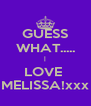 GUESS WHAT..... | LOVE  MELISSA!xxx - Personalised Poster A4 size