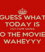 GUESS WHAT TODAY IS TOTTON GOES TO THE MOVIES WAHEYYY - Personalised Poster A4 size