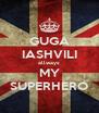 GUGA IASHVILI allways MY SUPERHERO - Personalised Poster A4 size