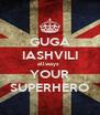 GUGA IASHVILI allways  YOUR SUPERHERO - Personalised Poster A4 size