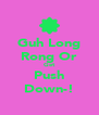 Guh Long Rong Or Get Push Down-! - Personalised Poster A4 size